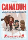 Canaduh Idiots from the Frozen North