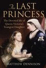 THE LAST PRINCESS The Devoted Life of Queen Victoria's Youngest Daughter
