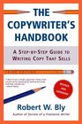 The Copywriter's Handbook, Third Edition: A Step-By-Step Guide To Writing Copy That Sells. Revised and Expanded
