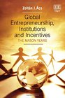 Global Entrepreneurship Institutions and Incentives The Mason Years