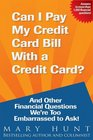 Can I Pay My Credit Card Bill with a Credit Card And Other Financial Questions We're Too Embarrassed to Ask