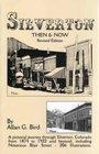Silverton Then & Now: A pictorial journey through Silverton, Colorado, 1874 to 1922 and beyond