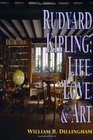 Rudyard Kipling Life Love and Art