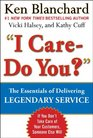 I CARE  DO YOU The Essentials of Delivering Legendary Service