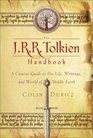 The JRR Tolkien Handbook A Concise Guide to His Life Writings and World of MiddleEarth