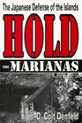 Hold the Marianas: The Japanese Defense of the Mariana Islands