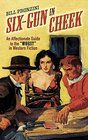 Six-Gun in Cheek An Affectionate Guide to the Worst in Western Fiction