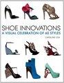 Shoe Innovations A Visual Celebration of 60 Styles