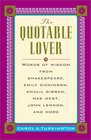 The Quotable Lover  Words of Wisdom from Shakespeare Emily Dickinson John Keats Frank Sinatra Robert Burns Pepe LePew and more
