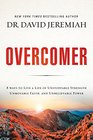 Overcomer 8 Ways to Live a Life of Unstoppable Strength Unmovable Faith and Unbelievable Power