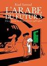 L'Arabe du futur - volume 3 - une jeunesse au moyen orient 1985-1987
