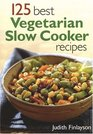 125 Best Vegetarian Slow Cooker Recipes