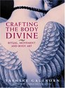 Crafting the Body Divine Ritual Movement and Body Art