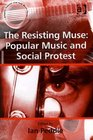 The Resisting Muse: Popular Music And Social Protest (Ashgate Popular and Folk Music Series) (Ashgate Popular and Folk Music Series) (Ashgate Popular and Folk Music Series)
