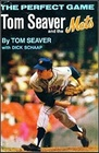 The Perfect Game Tom Seaver and the Mets