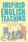 Inspired English Teaching A Practical Guide for Teachers