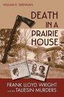 Death in a Prairie House Frank Lloyd Wright and the Taliesin Murders