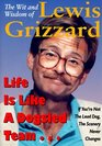 Life Is Like a Dogsled Team  If You're Not the Lead Dog the Scenery Never ChangesThe Wit and Wisdom of Lewis Grizzard