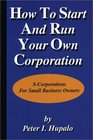How To Start And Run Your Own Corporation SCorporations For Small Business Owners