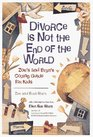Divorce Is Not the End of the World : Zoe's And Evan's Coping Guide for Kids