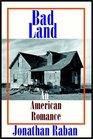 Bad Land  An American Romance