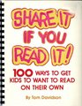 Share It If You Read It 100 Ways to Get Kids to Want to Read On Their Own