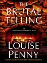 The Brutal Telling (Chief Inspector Gamache, Bk 5) (Large Print)