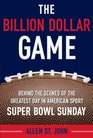 The Billion Dollar Game Behind-the-Scenes of the Greatest Day In American Sport - Super Bowl Sunday