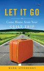 Let It Go Come Home From Your Guilt Trip