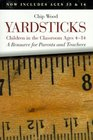 Yardsticks: Children in the Classroom Ages 4-14 : A Resource for Parents and Teachers