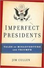 Imperfect Presidents Tales of Misadventure and Triumph