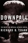 Downfall : The End of the Imperial Japanese Empire