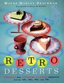 Retro Desserts: Totally Hip, Updated Classic Desserts from the '40s, '50s, '60s and '70s