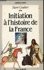 Initiation a l'histoire de la France Suivi d'une chronologie de cartes de tableaux genealogiques et d'une bibliographie