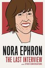 Nora Ephron The Last Interview and Other Conversations
