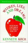 Wishes Lies and Dreams Teaching Children to Write Poetry