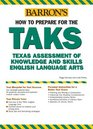 How to Prepare for the TAKS: English Language Arts Exit Exam: Texas Assessment of Knowledge and Skills (Barron's How to Prepare for the Taks  English Language ... Exit Exam (Texas Assessment of Knowledge)