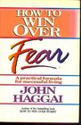 How to Win Over Fear A Practical Formula for Successful Living