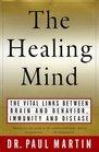 The Healing Mind : The Vital Links Between Brain and Behavior, Immunity and Disease