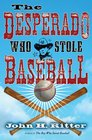 The Desperado Who Stole Baseball