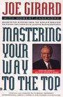 Mastering Your Way to the Top Secrets for Success from the World's Greatest Salesman and America's Leading Businesspeople