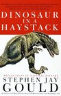 Dinosaur in a Haystack : Reflections in Natural History