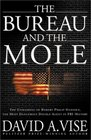 The Bureau and the Mole The Unmasking of Robert Philip Hanssen the Most Dangerous Double Agent in FBI History