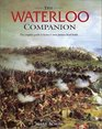 The Waterloo Companion The Complete Guide to History's Most Famous Land Battle