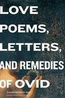 Love Poems Letters and Remedies of Ovid