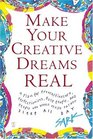 Make Your Creative Dreams Real  A Plan for Procrastinators Perfectionists Busy People and People Who Would Really Rather Sleep All Day
