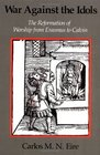 War against the Idols  The Reformation of Worship from Erasmus to Calvin