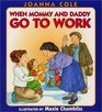 When Mommy and Daddy Go to Work