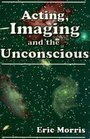 Acting Imaging and the Unconscious