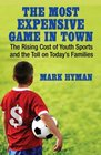 The Most Expensive Game in Town The Rising Cost of Youth Sports and the Toll on Today's Families